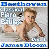 Beethoven Classical Piano for Babies Vol. 1 by James Bloom