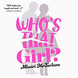 Who's That Girl?                   By:                                                                                                                                 Mhairi McFarlane                               Narrated by:                                                                                                                                 Cassie Bradley                      Length: 14 hrs and 1 min     128 ratings     Overall 4.4
