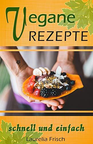 Vegane Rezepte: schnell und einfach
