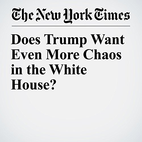 Does Trump Want Even More Chaos in the White House? copertina