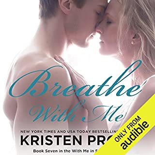 Breathe with Me                   By:                                                                                                                                 Kristen Proby                               Narrated by:                                                                                                                                 Eric Michael Summerer,                                                                                        Jennifer Mack                      Length: 9 hrs and 48 mins     1,622 ratings     Overall 4.5