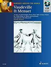 Vaudeville & Menuet: 16 Easy to Intermediate Pieces from 18th Century France Violin (Flute or Oboe) and Keyboard (Baroque Around the World)