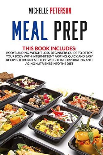 518KsKbsafL - Meal Prep: Bodybuilding, Weight Loss. Beginners Guide to Detox your Body with Intermittent Fasting. Quick and Easy Recipes to Burn Fast, Lose Weight Incorporating Anti Aging Nutrients Into the Diet.