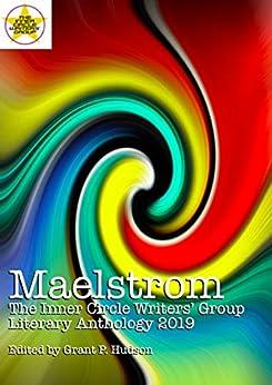 Maelstrom: The Inner Circle Writers' Group Literary Anthology 2019 by [Grant P. Hudson, Steve Carr, Sharon Frame Gay, Warren Alexander, Mehreen Ahmed, Mark  Kodama, Peter Toeg, Matias Travieso-Diaz, Gary Bonn, Ximena Escobar]