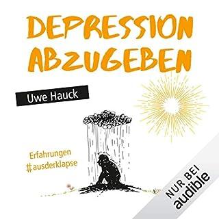 Depression abzugeben     Erfahrungen aus der Klapse              Autor:                                                                                                                                 Uwe Hauck                               Sprecher:                                                                                                                                 Bernd Reheuser                      Spieldauer: 13 Std. und 1 Min.     95 Bewertungen     Gesamt 4,5