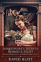 Shakespeare's Secrets - Romeo And Juliet: Essays and Reflections on Shakespeare's Romeo And Juliet