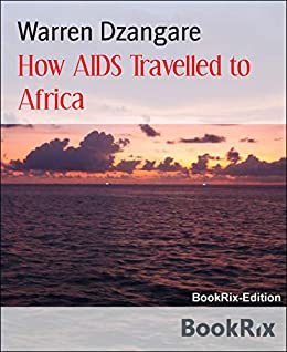 How AIDS Travelled to Africa: Population control by [Warren Dzangare]
