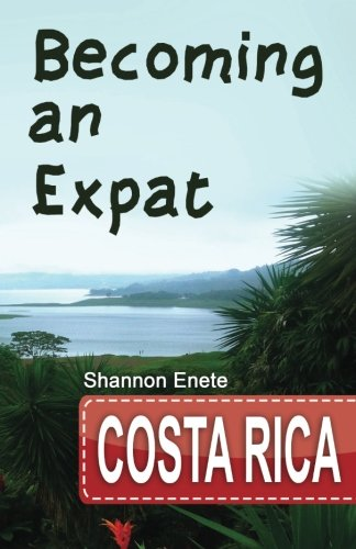 Becoming an Expat Costa Rica: 2nd Edition (Volume 7)