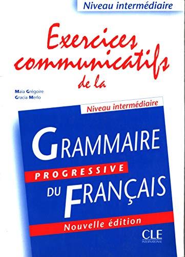 Grammaire progressive du français. Excercices communicatifs. Per le Scuole superiori: Exercices communicatifs intermediaire