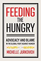 Feeding the Hungry: Advocacy and Blame in the Global Fight Against Hunger