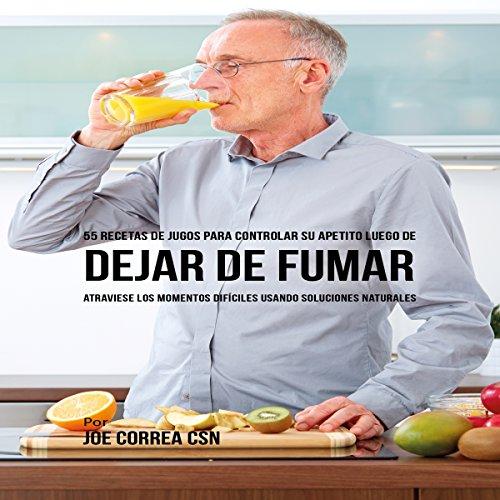 55 Recetas de Jugos para Controlar Su Apetito Luego de Dejar de Fumar [55 Juice Recipes to Control Your Appetite After Quitting Smoking] cover art