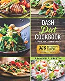 Dash diet Cookbook for Beginners: 365 Effective Recipes to Reduce Weight and Blood Pressure in 7 Days