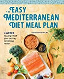 The Easy Mediterranean Diet Meal Plan: 4 Weeks to Jumpstart Your Journey to