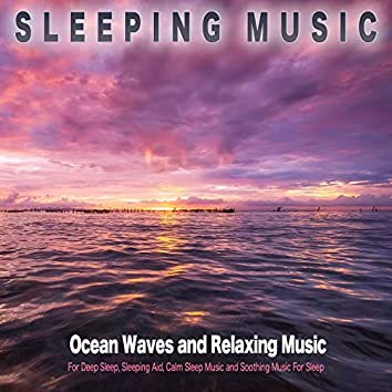 Sleeping Music: Ocean Waves and Relaxing Music For Deep Sleep, Sleeping Aid, Calm Sleep Music and Soothing Music For Sleep