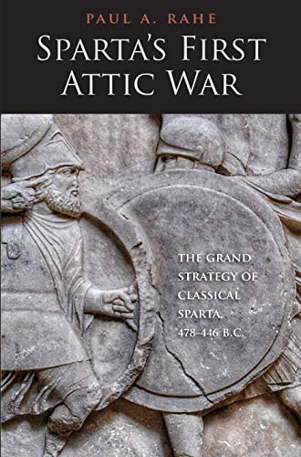 Sparta's First Attic War: The Grand Strategy of Classical Sparta, 478-446 B.C. (Yale Library of Military History)