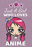 Just a Girl Who Loves Anime: Anime Gifts For Girls. This Anime Notebook / Journal is 6x9in with 110+ lined ruled pages great for Birthdays and Christmas. Cute Anime Accessories. Anime Fan Gifts.