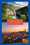 Diario de Viaje Ecuador: Es un cuaderno para organizar, planificar y planear tu viaje a Ecuador - Formato 6x9 con 122 páginas - Bitácora de viaje indispensable para tus vacaciones en Ecuador