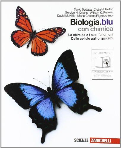 Biologia. Blu. La scienza della vita. La chimica e i suoi fenomeni-Dalle cellule agli organismi. Per le Scuole superiori
