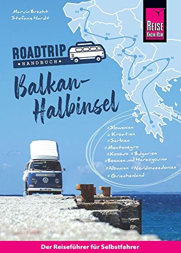 Reise Know-How  Roadtrip Handbuch Balkan-Halbinsel von Deutschland bis Albanien mit dem Bulli (Reiseführer)