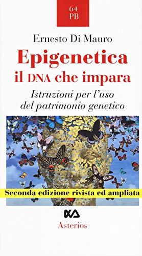 Epigenetica, il DNA che impara. Istruzioni per l'uso del patrimonio genetico