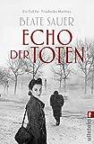 Echo der Toten. Ein Fall für Friederike Matthée: Kriminalroman (Friederike Matthée ermittelt 1)