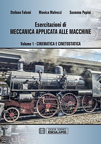 Esercitazioni di meccanica applicata alle macchine. Cinematica e cinetostatica (Vol. 1)