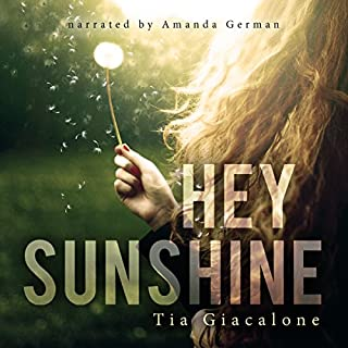 Hey Sunshine     Hey Sunshine Series, Volume 1              By:                                                                                                                                 Tia Giacalone                               Narrated by:                                                                                                                                 Amanda German                      Length: 9 hrs and 19 mins     3 ratings     Overall 4.0