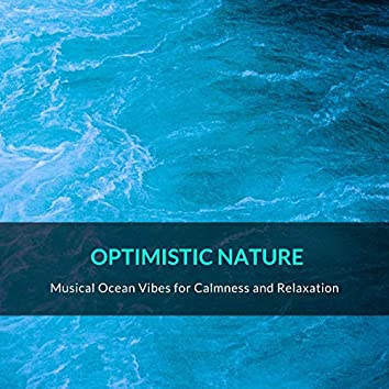Optimistic Nature - Musical Ocean Vibes for Calmness and Relaxation