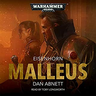 Malleus: Warhammer 40,000     Eisenhorn, Book 2              Written by:                                                                                                                                 Dan Abnett                               Narrated by:                                                                                                                                 Toby Longworth                      Length: 10 hrs and 13 mins     73 ratings     Overall 4.7