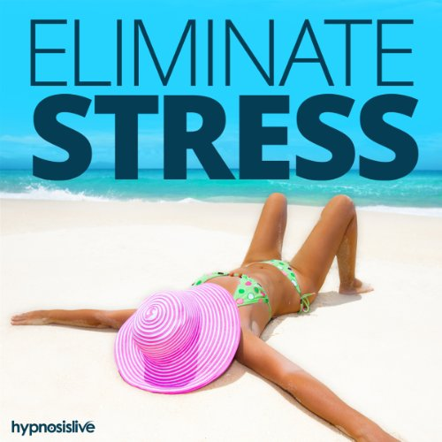 Eliminate Stress & Anxiety Hypnosis audiobook cover art