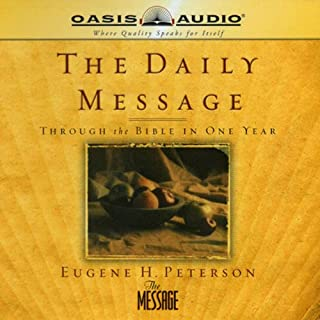 The Daily Message                   By:                                                                                                                                 Eugene H. Peterson                               Narrated by:                                                                                                                                 Kelly Ryan Dolan                      Length: 76 hrs and 6 mins     196 ratings     Overall 4.3