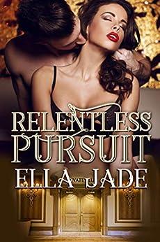Relentless Pursuit by [Ella Jade]