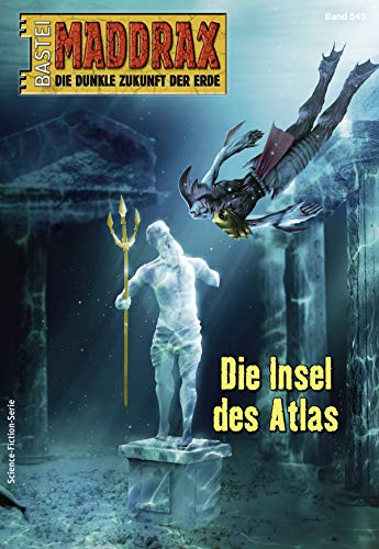 Maddrax 543 - Science-Fiction-Serie: Die Insel des Atlas