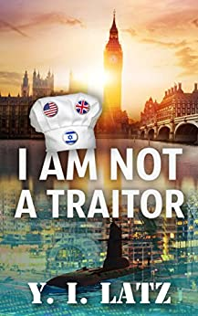 I Am Not a Traitor: Anyone can kill. You just have to be stupid enough. A Novel by [Y. I. Latz]