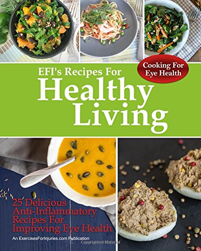 Cooking For Eye Health: 25 Delicious Anti-Inflammatory Recipes For Improving Eye Health (EFI's Recipes For Healthy Living)