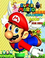Super Mario Coloring Book For Kids: Great Gift for the Mario Fan! Fun Mario Coloring for Kids and Adults! 100 Pages...