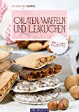 Oblaten, Waffeln und Lebkuchen: Alte und neue Rezepte (Backen)