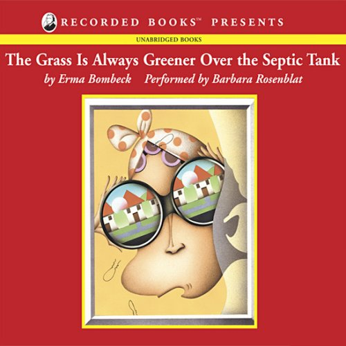 Amazon Com The Grass Is Always Greener Over The Septic Tank Audible Audio Edition Erma Bombeck Barbara Rosenblat Recorded Books Audible Audiobooks