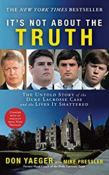 It's Not About the Truth: The Untold Story of the Duke Lacrosse Case and the Lives It Shattered by [Don Yaeger]