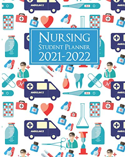 Nursing Student Planner 2021-2022: Weekly / Monthly Student Planner Organizer With Yearly Calendar (