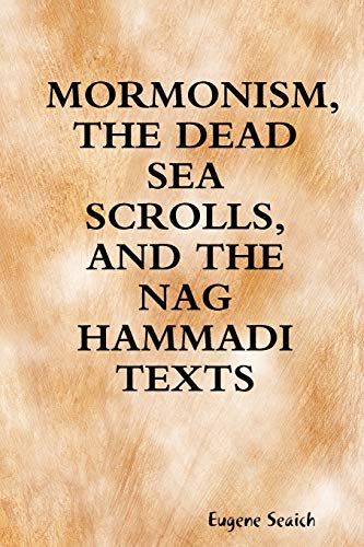 MORMONISM, THE DEAD SEA SCROLLS, AND THE NAG HAMMADI TEXTS