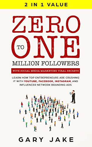 Zero to One Million Followers with Social Media Marketing Viral Secrets: Learn How Top Entrepreneurs Are Crushing It with YouTube, Facebook, Instagram, ... Network Branding Ads (English Edition)