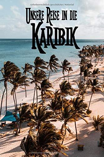 Unsere Reise in die Karibik: Reisetagebuch zum Ausfüllen und Ankreuzen für eine Reise in die Karibik / Über 100 Seiten für bis zu 45 Urlaubstage/ Notizbuch, Tagebuch für die Ferien / inkl. Packliste