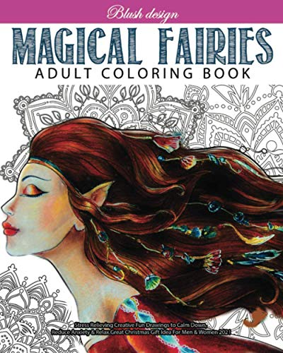 Magical Fairies: Adult Coloring Book (Stress Relieving Creative Fun Drawings to Calm Down, Reduce Anxiety & Relax.Great Christmas Gift Idea For Men & Women 2020-2021)