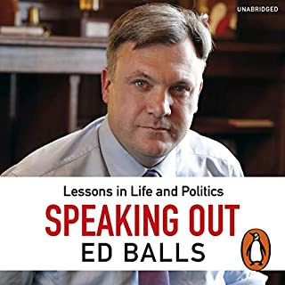 Speaking Out     Lessons in Life and Politics              By:                                                                                                                                 Ed Balls                               Narrated by:                                                                                                                                 Ed Balls                      Length: 11 hrs and 9 mins     158 ratings     Overall 4.4