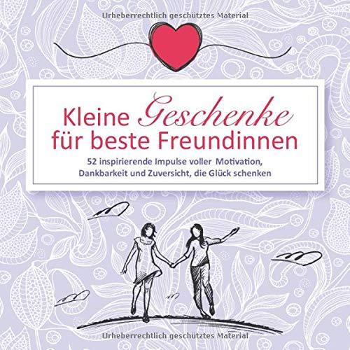 Kleine Geschenke für beste Freundinnen: 52 inspirierende Impulse voller Motivation, Dankbarkeit und Zuversicht, die Glück schenken (52 Impulse, Band 2)