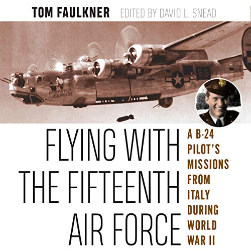Flying with the Fifteenth Air Force: A B-24 Pilot's Missions from Italy during World War II cover art