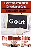 Gout the Ultimate Guide: Everything You Must Know About Gout: Volume 1
