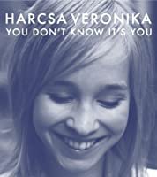 You Don't Know It's You by Veronika Harcsa (2008-04-15)