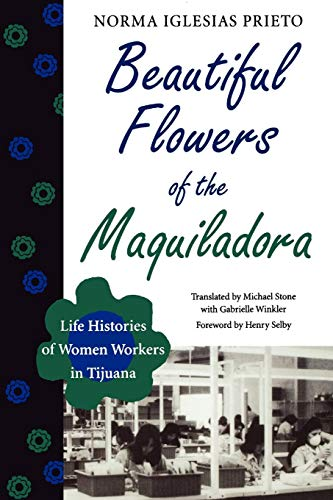 Beautiful Flowers of the Maquiladora: Life Histories of Women Workers in Tijuana (Translations from Latin America Series